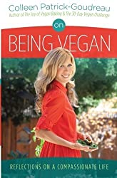 On Being Vegan: Reflections on a Compassionate Life by Colleen Patrick-Goudreau (2013-04-22)