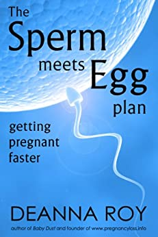 The Sperm Meets Egg Plan: Getting Pregnant Faster by [Roy, Deanna]