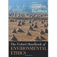 The Oxford Handbook of Environmental Ethics (Oxford Handbooks)