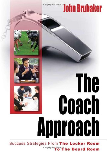 Download The Coach Approach: Success Strategies From The Locker Room To The Board Room pdf