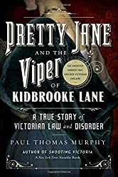 Pretty Jane and the Viper of Kidbrooke Lane: A True Story of Victorian Law and Disorder: The Unsolved Murder that Shocked Victorian England by Paul Thomas Murphy (2016-04-11)