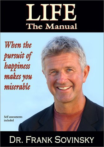 Read Online Life, the Manual: When the Pursuit of Happiness Makes You Miserable pdf epub