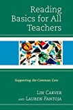 Reading Basics for All Teacher : Supporting the Common Core, Carver, Pantoja, 1475814887