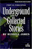 Underground and Collected Stories, Russell James, 1933586176
