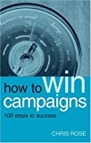 How to Win Campaigns, Chris Rose, 1853839620