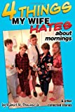 Four Things My Wife Hates about Mornings and Other Collected Stories, Robert R. Peecher Jr. and Robert R. Peecher, 1479255343
