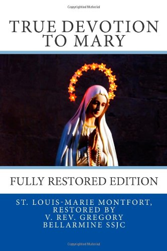 True Devotion to Mary: Fully Restored Edition