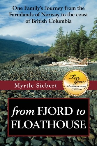 Download from Fjord to Floathouse: one family's journey from the farmlands of Norway to the coast of British Columbia ebook