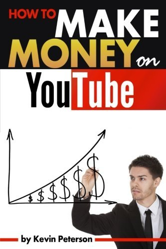 How to Make Money on YouTube: An Essential Guide to Start Making Money With YouTube by Kevin Peterson (2015-09-16)