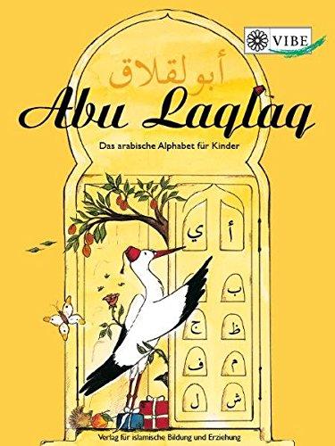 Abu Laqlaq - Das arabische Alphabet für Kinder: Ein Lehr- und Arbeitsbuch