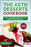 The Keto Desserts Cookbook 2019::  35  Keto Diet Recipes Easy and Delicious to Make (Low-Carb, High-Fat for Starting Keto Diet)