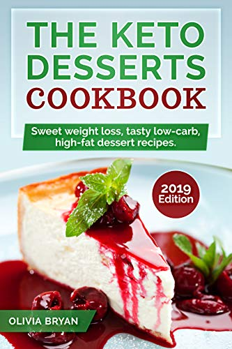 Book: The Keto Desserts Cookbook 2019 - - 35 Keto Diet Recipes Easy and Delicious to Make (Low-Carb, High-Fat for Starting Keto Diet) by Olivia Bryan