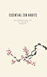 Essential Zen Habits: Mastering the Art of Change, Briefly (English Edition)