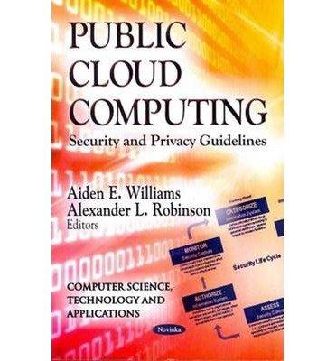 [(Public Cloud Computing: Security & Privacy Guidelines * * )] [Author: Aiden E. Williams] [Dec-2012] pdf