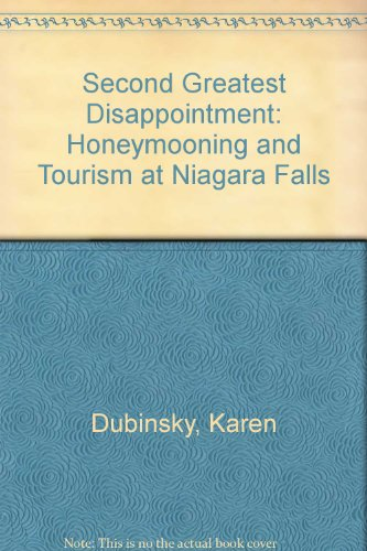 Second Greatest Disappointment: Honeymooning and Tourism at Niagara Falls by Diane Pub Co