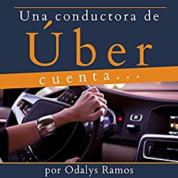 Una Conductora de Úber Cuenta.... [A Driver for Uber Counts....]