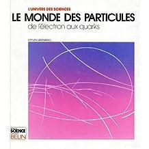 MONDE DES PARTICULES (LE) De l'electron aux quarks