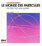 LE MONDE DES PARTICULES. De l'électron aux quarks
