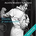 Désolée, je suis attendue Audiobook by Agnès Martin-Lugand Narrated by Anne-Sophie Nallino