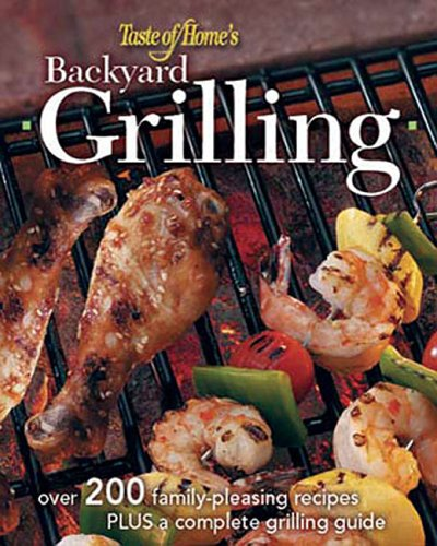 Backyard Grilling: 323 Family-Pleasing Recipes Plus Complete Grilling Guides (Bar 323)