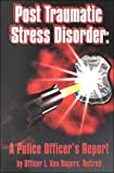 img - for Post Traumatic Stress Disorder: A Police Officers Report book / textbook / text book