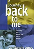 img - for A Journey Back to Me: Rediscovering Physical, Emotional, and Spiritual Wholeness book / textbook / text book