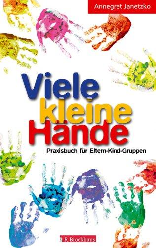 Viele kleine Hände: Praxisbuch für Eltern-Kind-Gruppen