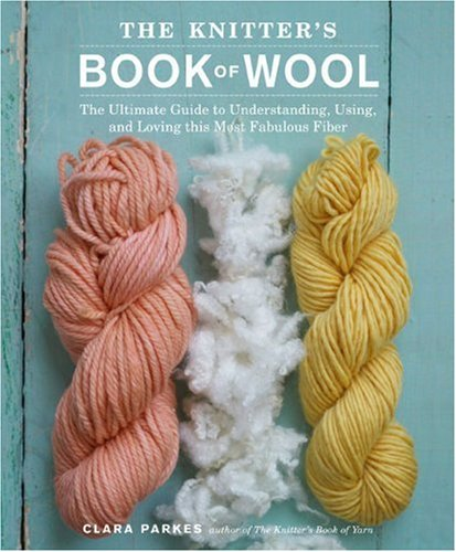 The Knitter's Book of Wool: The Ultimate Guide to Understanding, Using, and Loving this Most Fabulous Fiber by Heaven and Earth Designs