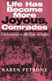 Life Has Become More Joyous, Comrades : Celebrations in the Time of Stalin, Petrone, Karen, 0253337682