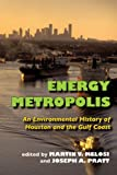 Energy Metropolis: An Environmental History of Houston and the Gulf Coast (Pittsburgh Hist Urban Environ)