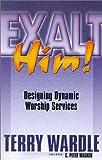 download ebook exalt him! designing dynamic worship services pdf epub
