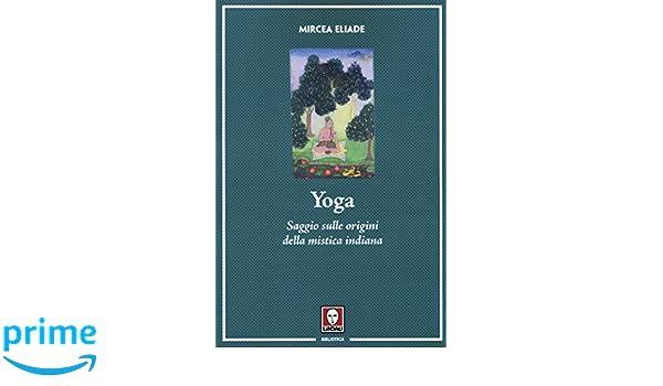 Yoga. Saggio sulle origini della mistica indiana Biblioteca ...