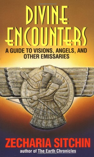 Divine Encounters: A Guide to Visions, Angels and Other Emissaries - Book #5.5 of the Earth Chronicles
