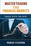 Master Trading the Financial Markets: Trade With the Best