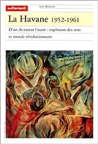 La Havane, 1952-1961. D'un dictateur l'autre : explosion des sens et morale révolutionnaire par  Autrement