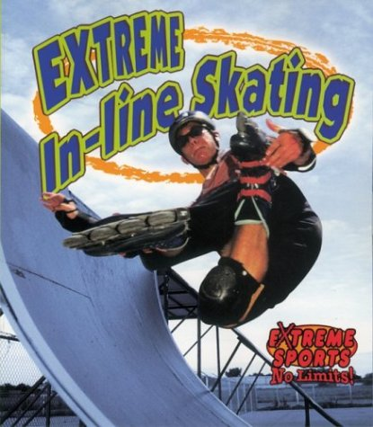 Extreme In-line Skating (Extreme Sports-no (Extreme In Line Skating)