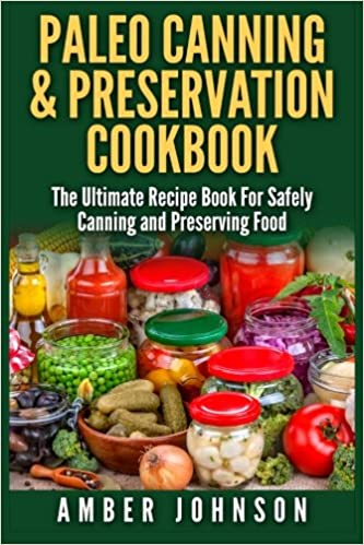 Paleo canning preservation cookbook the ultimate recipe book paleo canning preservation cookbook the ultimate recipe book for safely canning and preserving food amber johnson 9781511981002 amazon books forumfinder Choice Image