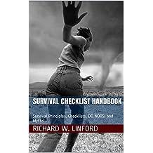 SURVIVAL CHECKLIST HANDBOOK: Survival Principles, Checklists, DO NOTS, and Myths!