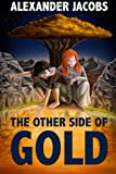 The Other Side of Gold, Alexander Jacobs, 1478202440