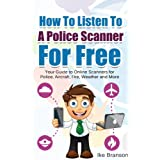 How To Listen To A Police Scanner For Free: Your Guide to Online Scanners for Police, Aircraft, Fire, Weather and More