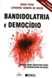 Bandidolatria e Democídio