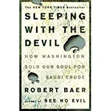 Sleeping with the Devil: How Washington Sold Our Soul for Saudi Crude by Robert Baer (2004-05-25)