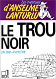 Le trou noir (Les Aventures d'Anselme Lanturlu / Jean-Pierre Petit) (French Edition)