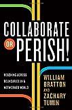 Collaborate or Perish, William Bratton and Zachary Tumin, 0307592391