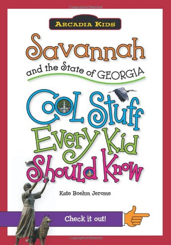Savannah and the State of Georgia:: Cool Stuff Every Kid Should Know (Arcadia Kids) PDF
