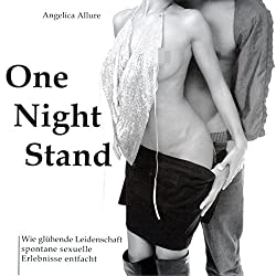 One Night Stand. Wie glühende Leidenschaft spontane sexuelle Erlebnisse entfacht