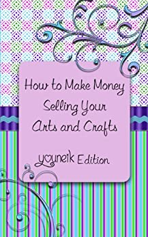 How to make money selling your arts and crafts for Arts and crafts that make money