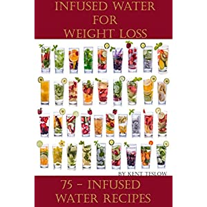 Infused Water for Weight Loss: 75 Infused Water Recipes