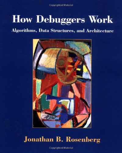 How Debuggers Work: Algorithms, Data Structures, and Architecture by Wiley