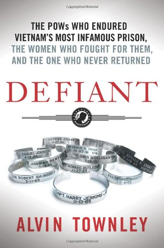 Defiant: The POWs Who Endured Vietnam's Most Infamous Prison, The Women Who Fought for Them, and The One Who Never...